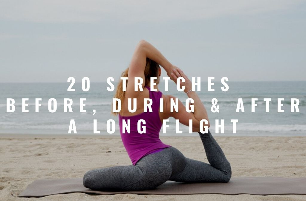 20 Stretches to do Before, During and After a Long Flight